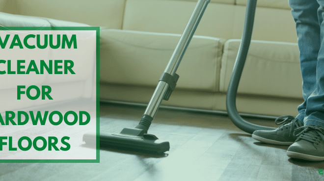 Top 5 Vacuums for Hardwood